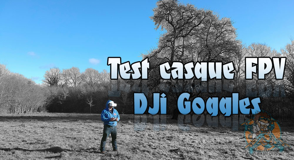 Test Casque Fpv Dji Goggles